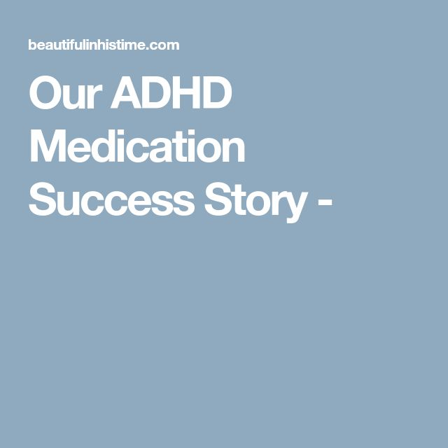 Our ADHD Medication Success Story -