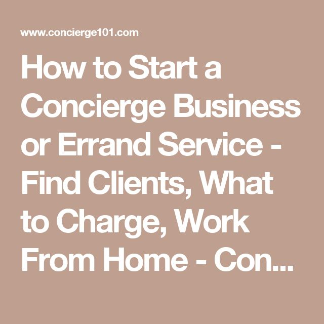 How to Start a Concierge Business or Errand Service - Find Clients, What to Charge, Work From Home - Concierge101.com