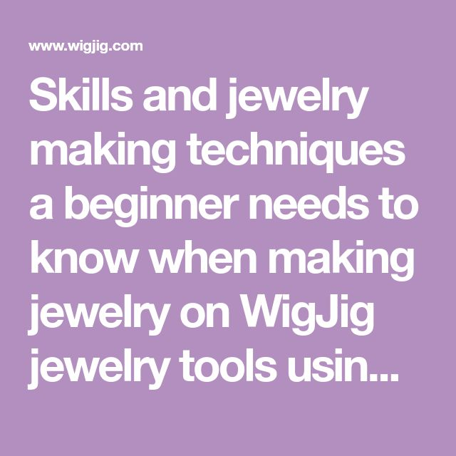 Skills and jewelry making techniques a beginner needs to know when making jewelry on WigJig jewelry tools using jewelry wire, beads and jewelry supplies. #jewelrymakingtools #wirejewelrymaking #JewelrySupplies