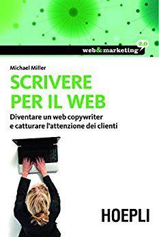 Scrivere per il web: Diventare un Web Copywriter e catturare l'attenzione dei clienti (Web & marketing 2.0) di [Miller, Michael]