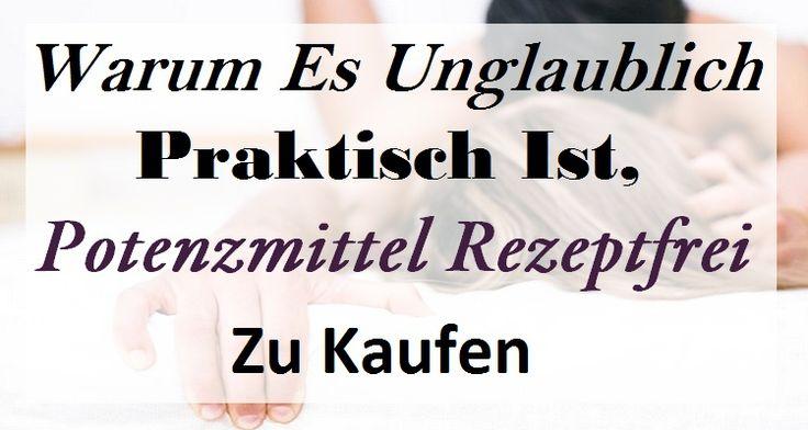 Warum Es Unglaublich Praktisch Ist, #PotenzmittelRezeptfrei Zu Kaufen  #KaufenPotenzmittel #Potenzmittel #Deutschland