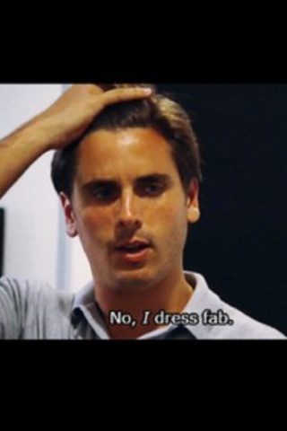 Scot Disick. yes you do, My Lord, yes you do.
