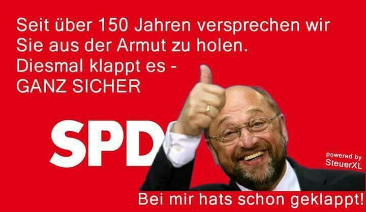 Seit über 150 Jahren versprechen wir Sie aus der Armut zu holen. Diesmal klappt es - GANZ SICHER - Bei mir hat es schon geklappt SPD