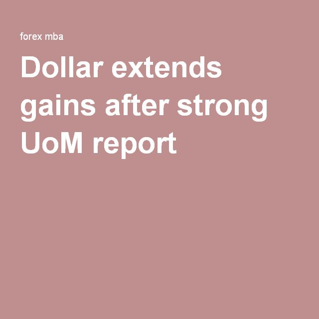 Dollar extends gains after strong UoM report