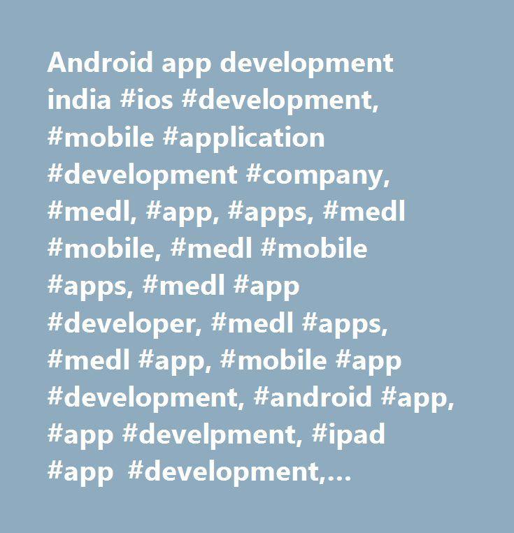 Android app development india #ios #development, #mobile #application #development #company, #medl, #app, #apps, #medl #mobile, #medl #mobile #apps, #medl #app #developer, #medl #apps, #medl #app, #mobile #app #development, #android #app, #app #develpment, #ipad #app #development, #mobile #app #developer, #tablet #development, #medical #app #development, #mobile #strategy #consulting, #iphone #app #development, #mobile #application #studio, #medical #ipad #applications, #custom #iphone…
