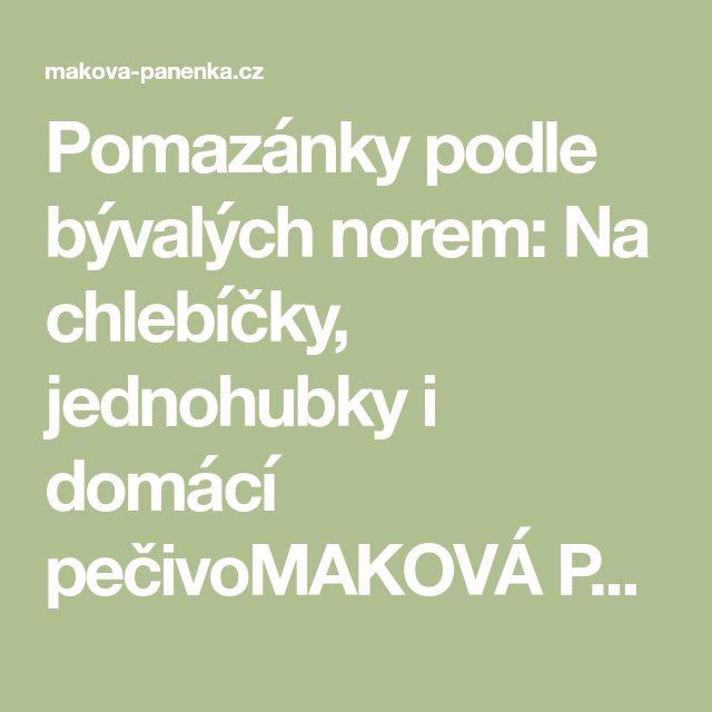 Pomazánky podle bývalých norem: Na chlebíčky, jednohubky i domácí pečivoMAKOVÁ PANENKA | MAKOVÁ PANENKA