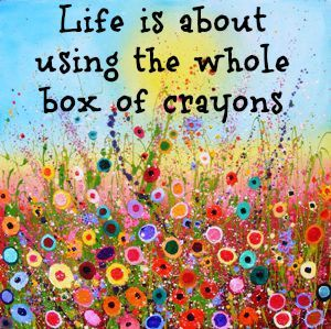 Use that box of crayons it holds your strengths, strengthens your weaknesses and launches personal growth.