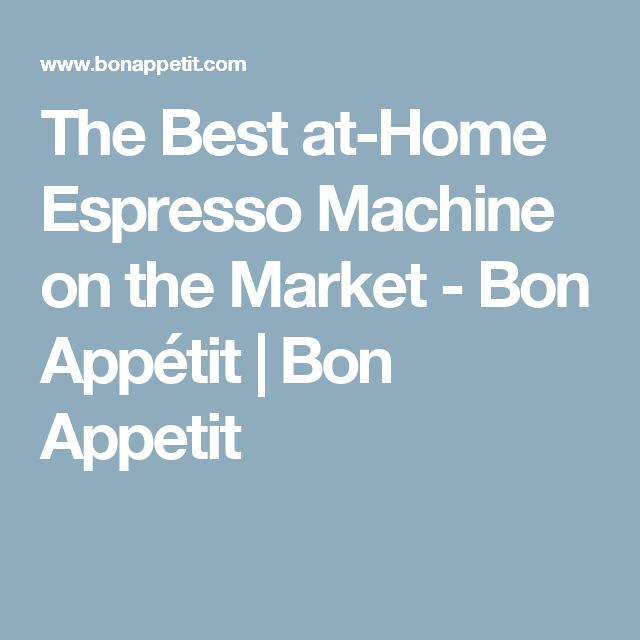 The Best at-Home Espresso Machine on the Market - Bon Appétit | Bon Appetit