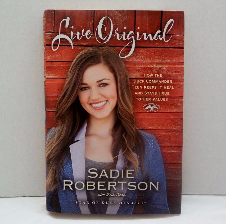 Live Original : How the Duck Commander Teen Keeps It Real By Sadie Robertson