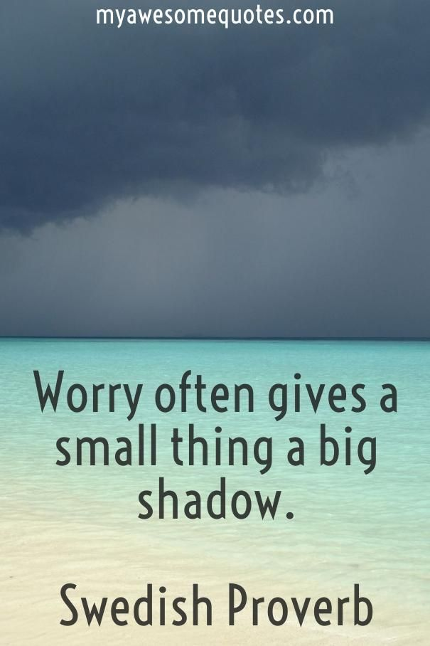 Worry often gives a small thing a big shadow