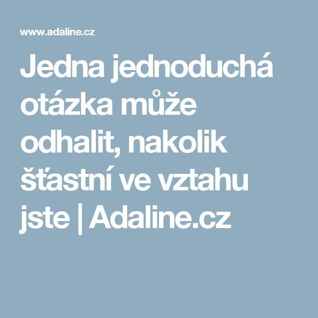 Jedna jednoduchá otázka může odhalit, nakolik šťastní ve vztahu jste | Adaline.cz