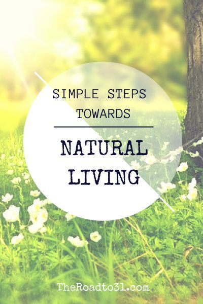 Simple Steps Towards Natural Living