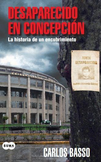 Desaparecido en Concepción, Suma de Letras, Santiago, 2014