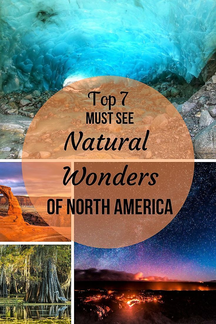 The Top 7 Must See Natural Wonders Of North America Get You