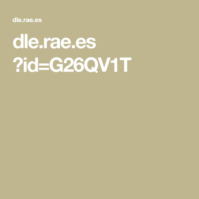 dle.rae.es ?id=G26QV1T