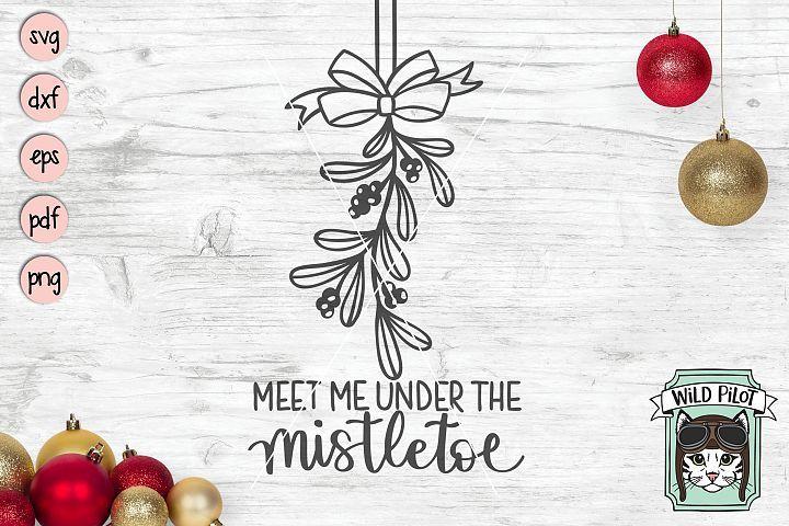 Meet Me Under The Mistletoe Svg File Christmas Svg Christmas Svg Christmas Svg Files Mistletoe