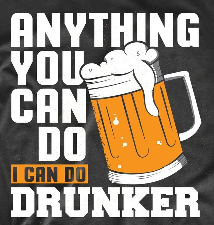 Anything You Can Do I Can Do Drunker Funny Drinking Shirt Funny Drinking Quotes Funny Drinking Shirts Beer Quotes Funny