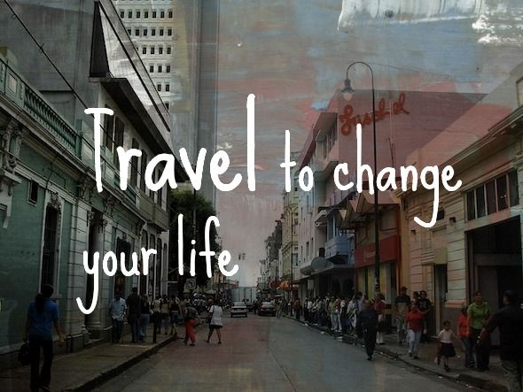Travel to change your life