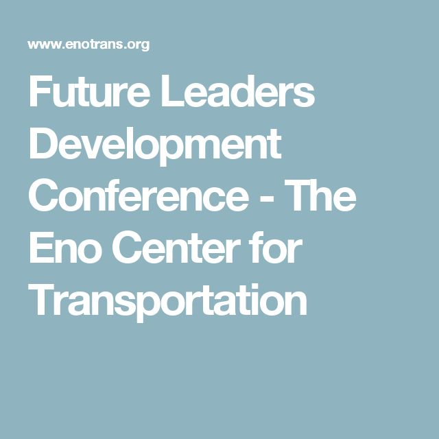Future Leaders Development Conference - The Eno Center for Transportation