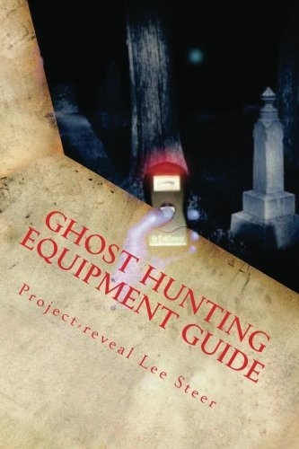 Ghost Hunting Equipment Guide: The Paranormal Equipment Guide.: 1 by Project-reveal Lee Steer, http://www.amazon.co.uk/dp/1478375841/ref=cm_sw_r_pi_dp_sRkDrb1JWR779