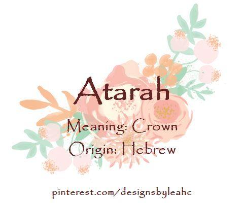 Baby Girl Name: Atarah. Meaning: Crown. Origin: Hebrew.