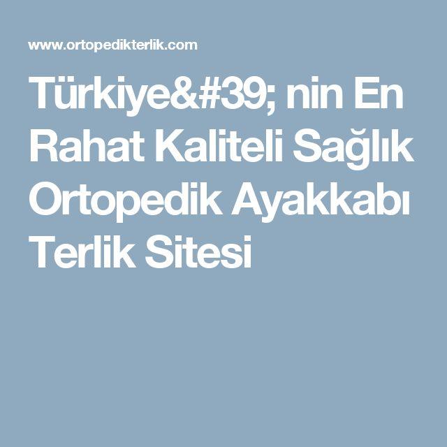 Türkiye' nin En Rahat Kaliteli Sağlık Ortopedik Ayakkabı Terlik Sitesi