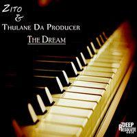 The Dream (Main Mix) -Zito &Thulane Da Producer by Da Producer SA on SoundCloud