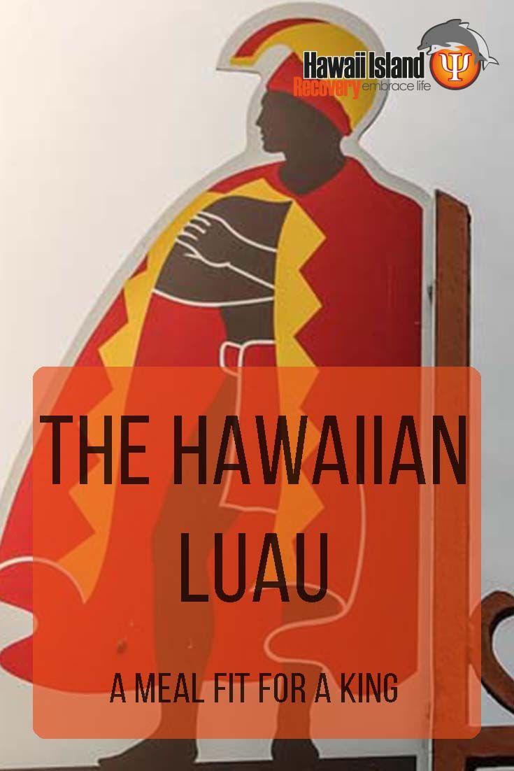 The Hawaiian Luau: A Meal Fit for a King   www.hawaiianrecovery.com   #addiction #recovery #hawaii