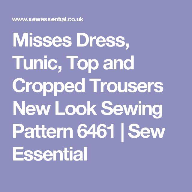 Misses Dress, Tunic, Top and Cropped Trousers New Look Sewing Pattern 6461 | Sew Essential