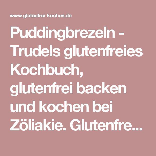Puddingbrezeln - Trudels glutenfreies Kochbuch, glutenfrei backen und kochen bei Zöliakie. Glutenfreie Rezepte, laktosefreie Rezepte, glutenfreies Brot