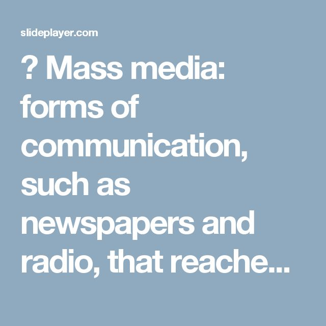  Mass media: forms of communication, such as newspapers and radio, that reached millions of people. -  ppt download