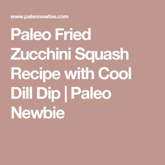 Paleo Fried Zucchini Squash Recipe with Cool Dill Dip   Paleo Newbie