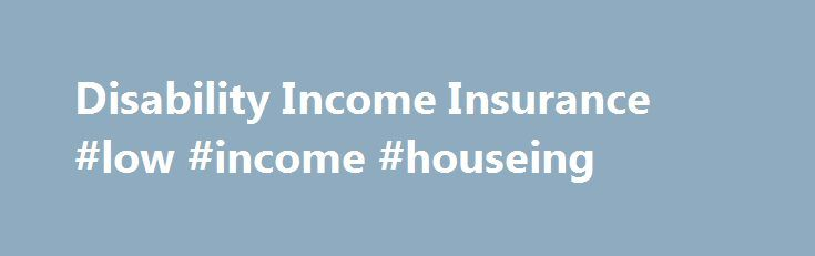 Disability Income Insurance #low #income #houseing http://incom.remmont.com/disability-income-insurance-low-income-houseing/  #disability income insurance # Disability income insurance helps replace lost income when you are unable to work due to a disability resulting from an illness or accident. Disability income insurance helps protect your most important financial asset your paycheck so it should be an important part of every family s planning. Long-term disability is much Continue…
