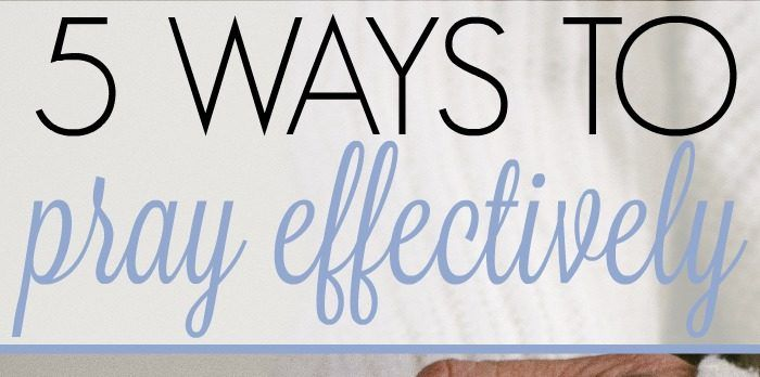 Learning how to pray effectively can seem daunting or illusive, but it doesn't have to be. Learn 5 simple ways to begin praying effective prayers.