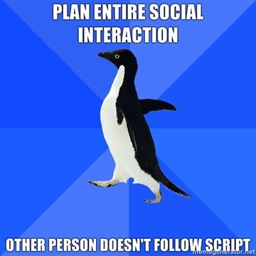 Plan entire social interaction, other person doesn't follow script. Socially Awkward Penguin #meme