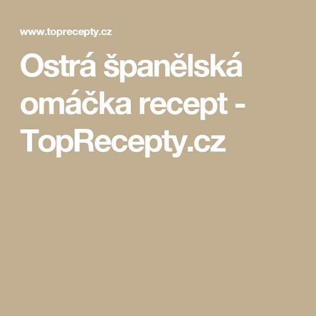 Ostrá španělská omáčka recept - TopRecepty.cz