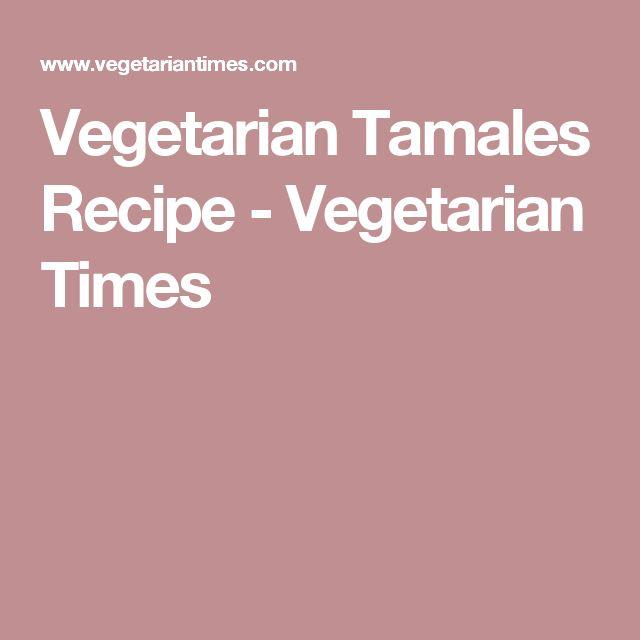 Vegetarian Tamales Recipe - Vegetarian Times