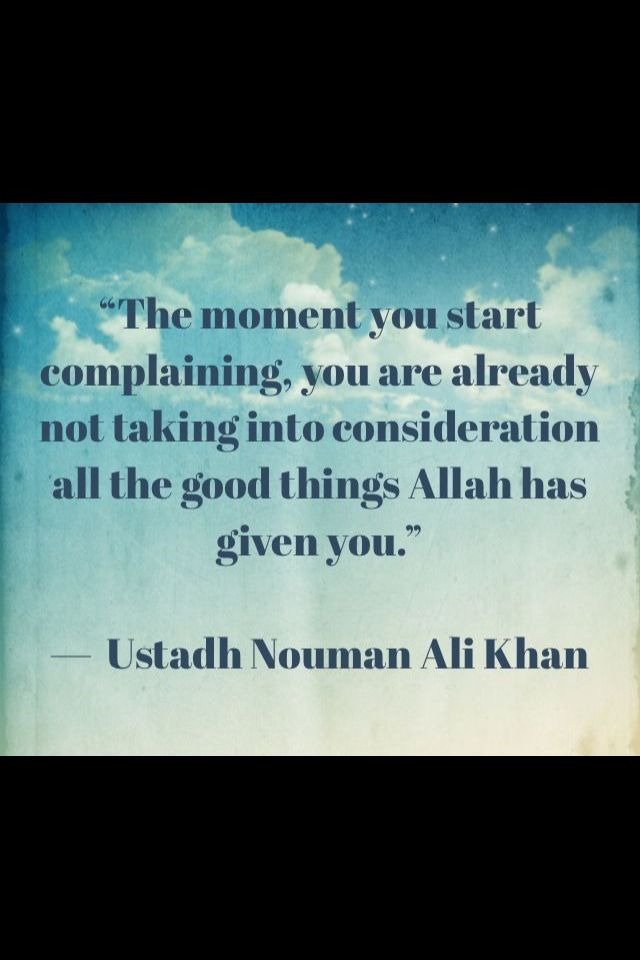Always remember what Allah (God) has given you and be thankful.