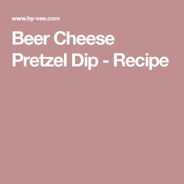 Beer Cheese Pretzel Dip - Recipe