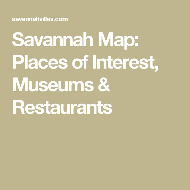 Savannah Map: Places of Interest, Museums & Restaurants