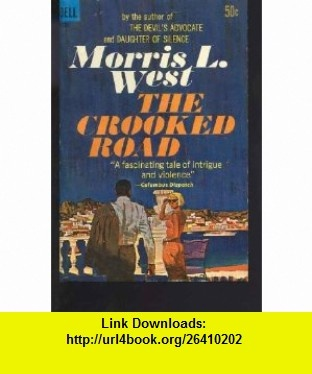 The Crooked Road (9780553234831) Morris L. West , ISBN-10: 0553234838  , ISBN-13: 978-0553234831 ,  , tutorials , pdf , ebook , torrent , downloads , rapidshare , filesonic , hotfile , megaupload , fileserve