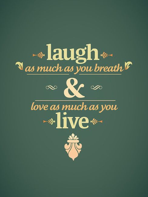 live to laugh.  laugh to live.    i love this
