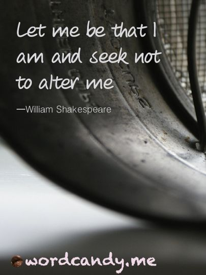 "Shakespeare Quotes. ""Let me be that I am and seek not to alter me"" Photo Claire Burge. For more Shakespeare, visit http://www.tweetspeakpoetry.com/category/shakespeare/"