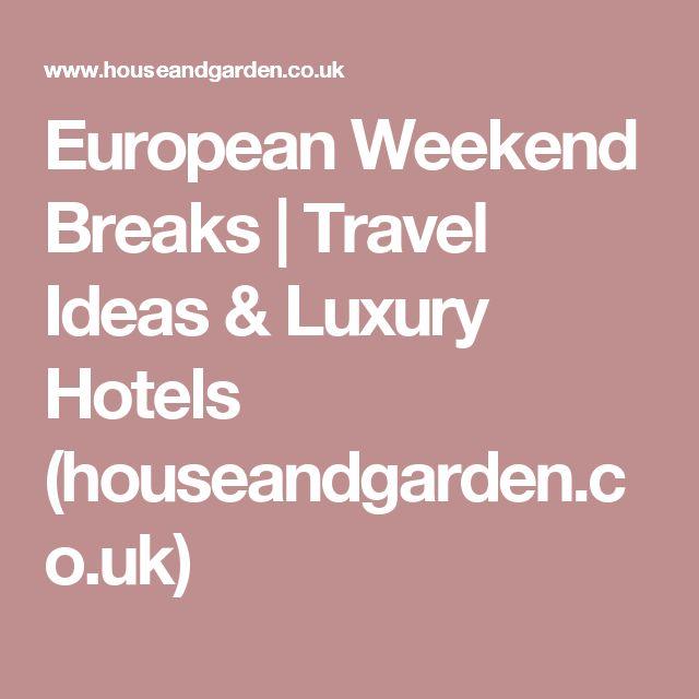 European Weekend Breaks | Travel Ideas & Luxury Hotels (houseandgarden.co.uk)