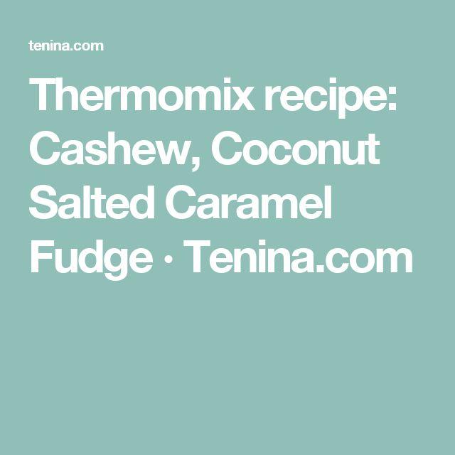 Thermomix recipe: Cashew, Coconut Salted Caramel Fudge · Tenina.com