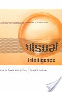Visual Intelligence: How we create what we see - By Donald D. Hoffman