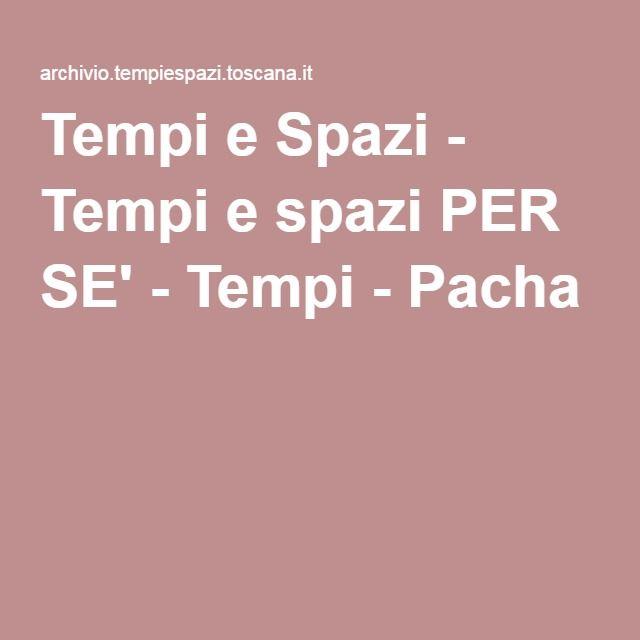 Tempi e Spazi - Tempi e spazi PER SE' - Tempi - Pacha