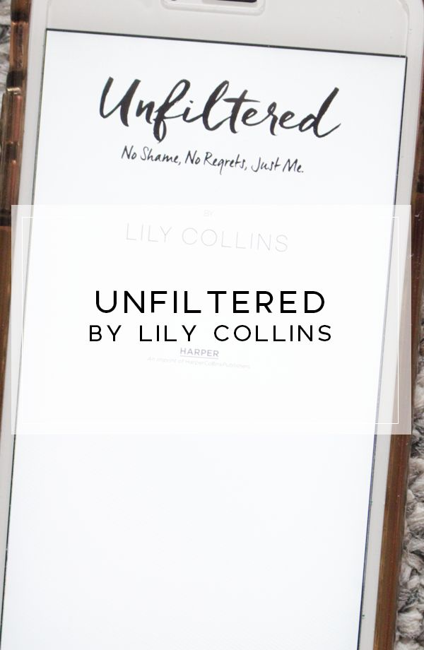 Thoughts on Unfiltered by Lily Collins  #lilycollins #books #book #reading #unfiltered #review #bookblogger #yxe #yxeblogger