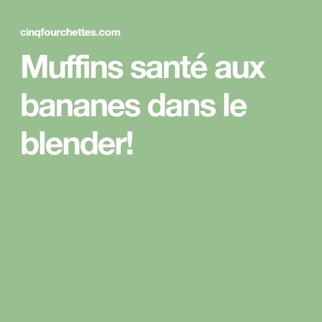 Muffins santé aux bananes dans le blender!