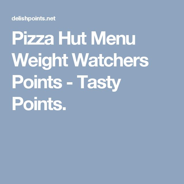Pizza Hut Menu Weight Watchers Points - Tasty Points.